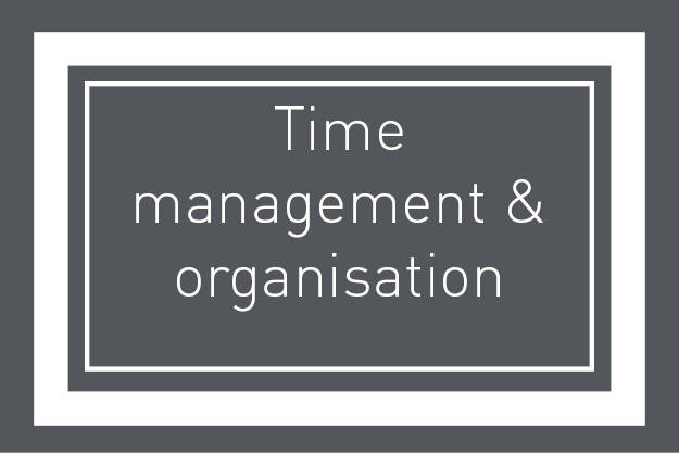 Time management and organisation