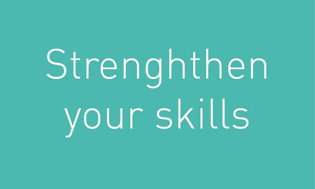 Strengthen your skills